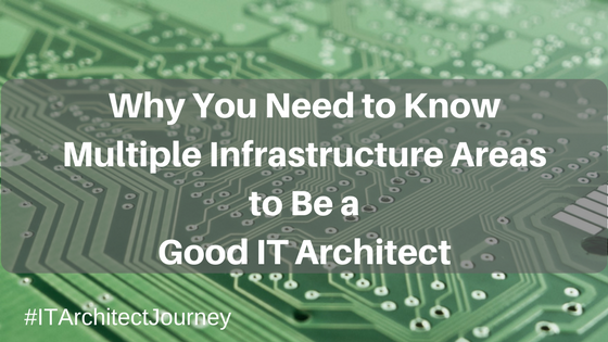Why You Need To Know Multiple Infrastructure Areas Good IT Architect Technology