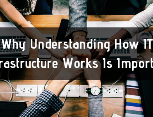 Why Understanding How IT Infrastructure Works Is Important